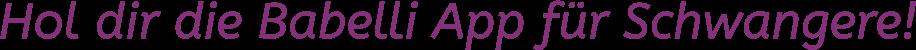 Hol dir die Babelli App für Schwangere!