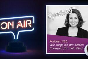 Podcast #66: Wie sorge ich am besten finanziell für mein Kind vor?