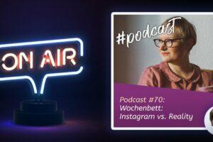 Podcast #70 - Wochenbett: Instagram vs. Reality