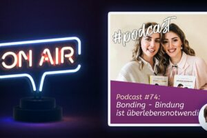 Podcast #74 - Bonding - Bindung ist überlebensnotwendig