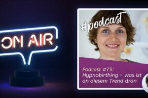 Podcast #75 - Hypnobirthing - was ist an diesem Trend dran?
