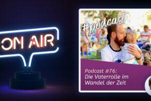 Podcast #76 - Die Vaterrolle im Wandel der Zeit
