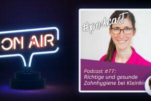 Podcast #77 - Richtige und gesunde Zahnhygiene bei Kleinkindern