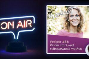 Podcast #81 - Kinder stark und selbstbewusst machen