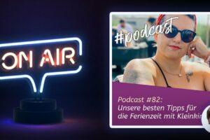 Podcast #82 - Unsere besten Tipps für die Ferienzeit mit Kleinkindern