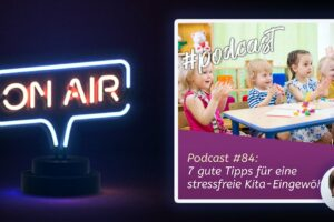 Podcast #84 - 7 gute Tipps für eine stressfreie Kita-Eingewöhnung
