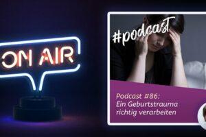 Podcast #86 - Ein Geburtstrauma richtig verarbeiten