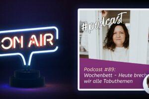 Podcast #89 - Wochenbett - Heute brechen wir alle Tabuthemen