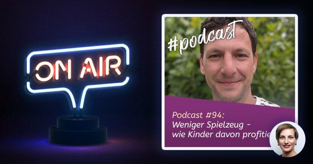 Podcast #94: Weniger Spielzeug - wie Kinder davon profitieren