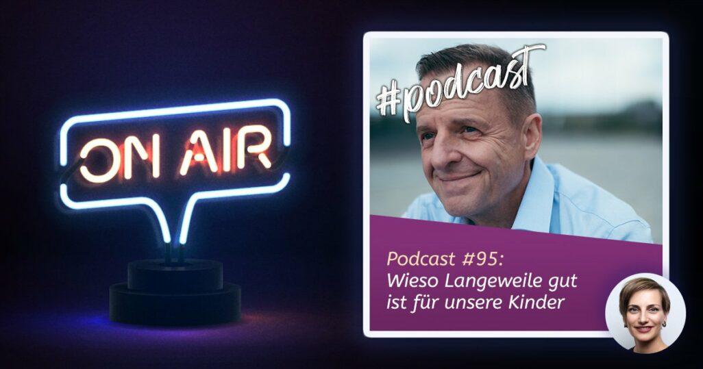 Podcast #95: Wieso Langeweile gut ist für unsere Kinder