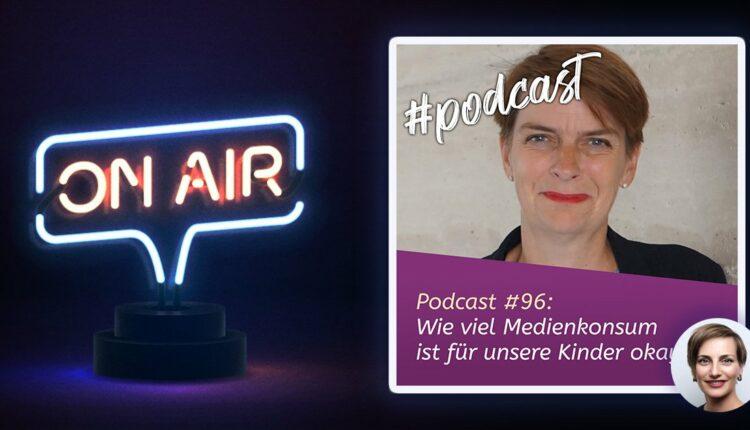 Podcast #96: Wie viel Medienkonsum ist für unsere Kinder okay?